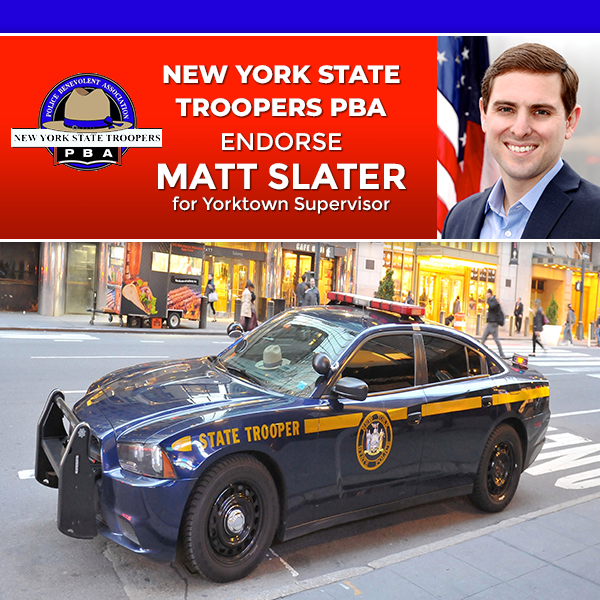 YORKTOWN HEIGHTS, NY – Matt Slater, candidate for Yorktown Supervisor, continues to gain unprecedented support from statewide organizations as the New York State Troopers PBA formally announced their endorsement of his campaign.  The organization represents more than 6,000 active and retired uniformed members and cited Slater's experience holding high level staff positions in the New […]